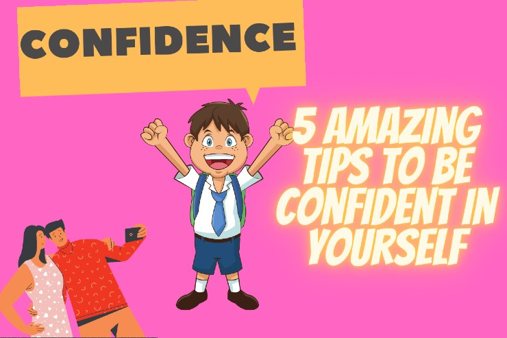 5 Amazing Tips To Be Confident In Yourself