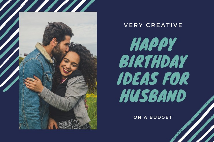 Happy Birthday Ideas For Husband On A Budget From Wife