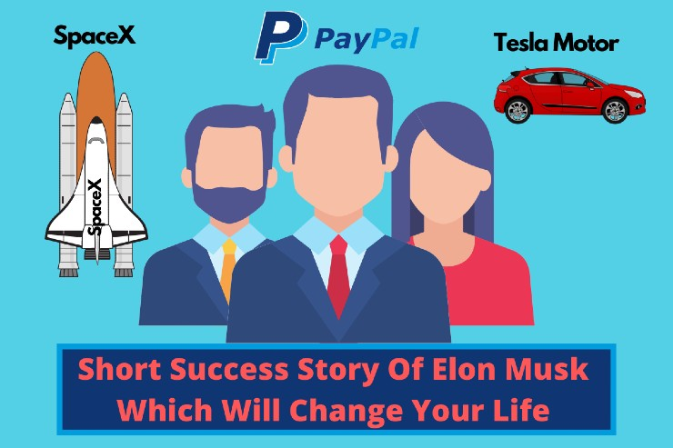 Short Success Story Of Elon Musk Which Will Change Your Life
