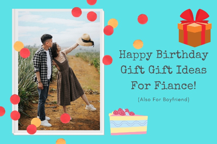 15+ Happy Birthday Gift For Fiance Male or Boyfriend