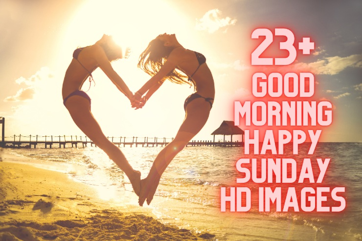 23+ Good Morning Happy Sunday Hd Images