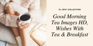51+ Good Morning Tea Images HD, Wishes With Tea & Breakfast