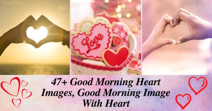 47+ Good Morning Heart Images, Good Morning Image With Heart