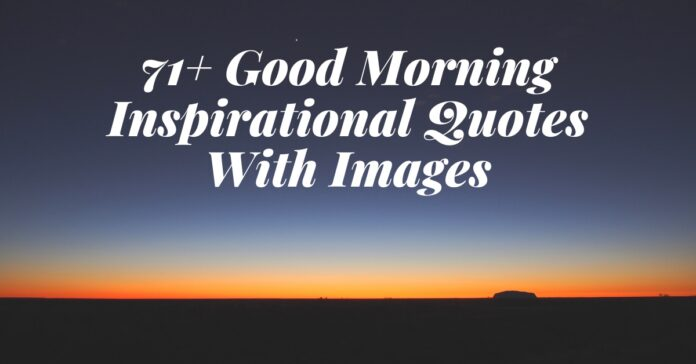 71+ Good Morning Inspirational Quotes With Images, GM Motivational Images
