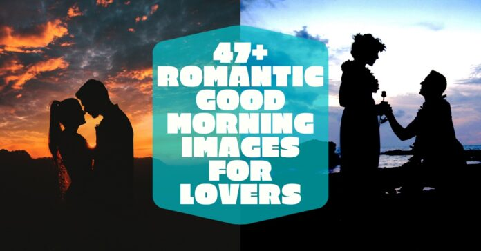 47+ Romantic Good Morning Images, Good Morning My Love Images