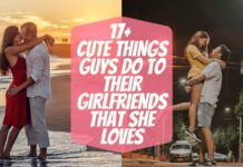 17+ Cute Things Guys Do To Their Girlfriends That She Loves